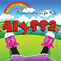 Imagine Me - Personalized just for Alyssa - Pronounced ( Ah-Liss-Ah ) by Personalized Kid Music