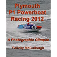 Plymouth P1 Powerboat Racing 2012 A Photographic Glimpse (Events To Attend) (English Edition)