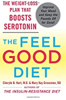 The Feel Good Diet: The Weight-Loss Plan That Boosts Serotonin, Improves Your Mood, and Keeps the Pounds Off for Good