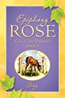 Epiphany Rose: Gift of the Promise!, Book 3