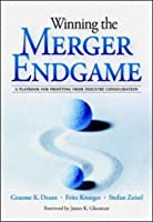 Winning the Merger Endgame: A Playbook for Profiting from Industry Consolidation
