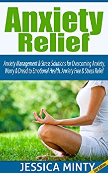 Anxiety Relief: Anxiety Management & Stress Solutions for Overcoming Anxiety, Worry & Dread to Emotional Health, Anxiety Free & Stress Relief (stress management ... human behavior, stress free) by [Minty, Jessica]