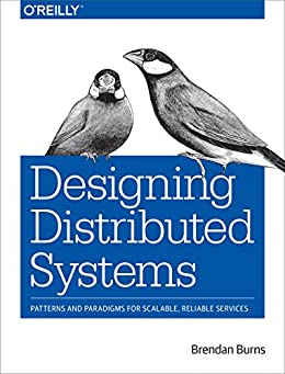 [Burns, Brendan]のDesigning Distributed Systems: Patterns and Paradigms for Scalable, Reliable Services (English Edition)