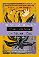 The Four Agreements Companion Book: Using the Four Agreements to Master the Dream of Your Life (Toltec Wisdom) by don Miguel Ruiz Janet Mills(2000-11)