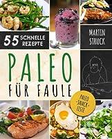 Paleo Fuer Faule: Das Kochbuch Fuer Berufstaetige & Vielbeschaeftigte - 55 Rezepte Zum Schnellen Nachkochen Fuer Ein Laengeres, Besseres Und Gesuenderes Leben