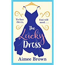 The Lucky Dress: An uplifiting laugh out loud romantic comedy perfect for summer reading: A perfect feel good holiday romance for summer 2018