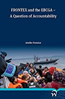 Frontex and the Ebcga: A Question of Accountability