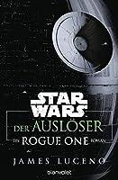 Star Wars(TM) - Der Ausloeser: Ein Rogue-One-Roman
