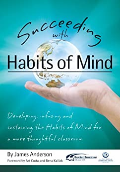 Succeeding with Habits of Mind: Developing, Infusing and Sustaining the Habits of Mind for a More Thoughtful Classroom by [Anderson, James]