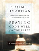 Praying God's Will for Your Life: A Personal Prayer Walk to Spiritual Well-Being
