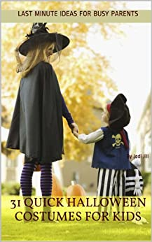 [Jill, Jodi]の31 Quick Halloween Costumes for Kids: Last Minute Ideas for Busy Parents (English Edition)
