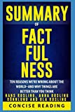 Summary of Factfulness By Hans Rosling, Anna Rosling Roennlund and Ola Rosling: Ten Reasons We're Wrong About the World--and Why Things Are Better Than You Think