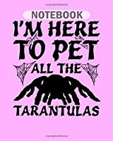 Notebook: im here to tarantula spiders - 50 sheets, 100 pages - 8 x 10 inches