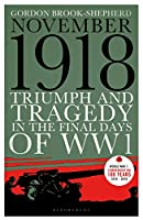 November 1918: Triumph and Tragedy in the Final Days of WW1