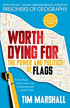 Worth Dying For: The Power and Politics of Flags by [Marshall, Tim]