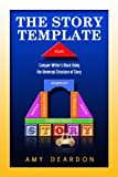 The Story Template: Conquer Writer's Block Using the Universal Structure of Story (Great Ways to Write Your Novel) (English Edition)