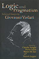 Logic and Pragmatism: Selected Essays of Giovanni Vailati (Center for the Study of Language and Information - Lecture Notes)