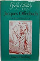Jacques Offenbach: A Biography (Opera Library)