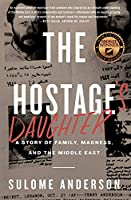 The Hostage's Daughter: A Story of Family, Madness, and the Middle East