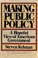 Making Public Policy: A Hopeful View Of American Government (Basic Series in American Government)