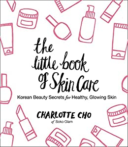 [Cho, Charlotte]のThe Little Book of Skin Care: Korean Beauty Secrets for Healthy, Glowing Skin (English Edition)