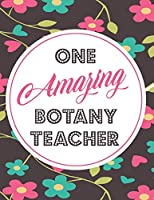 One Amazing Botany Teacher: Blank Line Teacher Appreciation Notebook (8.5 x 11 - 110 pages)