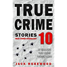 True Crime Stories Volume 10: 12 Shocking True Crime Murder Cases (True Crime Anthology)