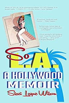 So L.A. - A Hollywood Memoir: by the Daughter of a Rock Star & a Pinup Model by [Wilson, Staci Layne]