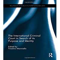 The International Criminal Court in Search of its Purpose and Identity (Routledge Research in International Law)