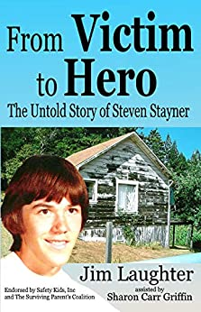 From Victim to Hero: The Untold Story of Steven Stayner by [Laughter, Jim]