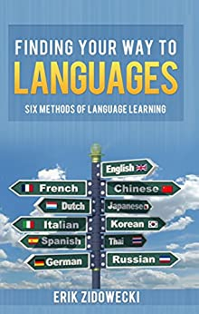 Finding Your Way to Languages: Six Methods of Language Learning by [Zidowecki, Erik]