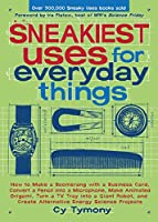 Sneakiest Uses for Everyday Things: How to Make a Boomerang with a Business Card, Convert a Pencil into a Microphone and more (Volume 3) (Sneaky Books)