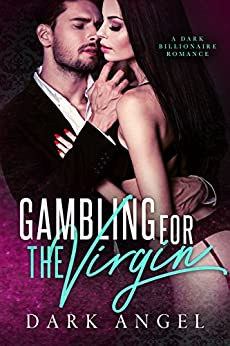 Gambling For The Virgin: A Dark Billionaire Romance by [Angel, Dark, Angel, Alexis]