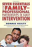 Seven Essentials for Family-Professional Partnerships in Early Intervention