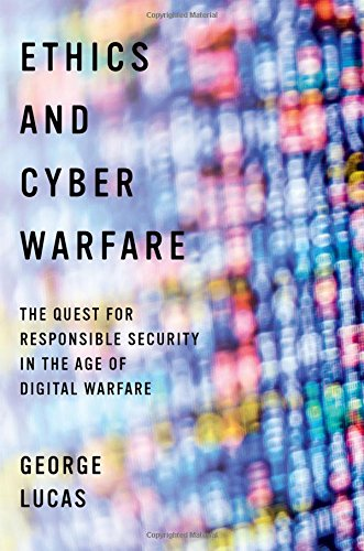 Download Ethics and Cyber Warfare: The Quest for Responsible Security in the Age of Digital Warfare 0190276525