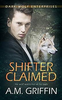 Shifter Claimed: ( A Wereshifter Romance Novel) (Dark Wolf Enterprises Book 1) by [Griffin, A.M.]
