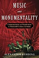 Music and Monumentality: Commemoration And Wonderment In Nineteenth-Century Germany