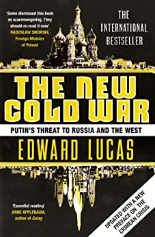 The New Cold War: How the Kremlin Menaces both Russia and the West by [Lucas, Edward]