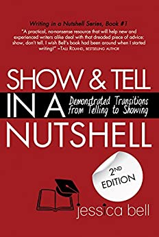 Show & Tell in a Nutshell: Demonstrated Transitions from Telling to Showing (Writing in a Nutshell Series Book 1) by [Bell, Jessica]