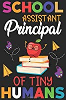 School assistant principal of tiny humans: Funny Notebook journal for school Assistant Principal , School Assistant Principal Appreciation gifts, Lined 100 pages (6x9) hand notebook or daily diary.