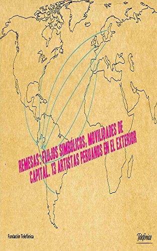 Remesas: Flujos simbólicos, movilidades de capital. 13 artistas peruanos en el exterior