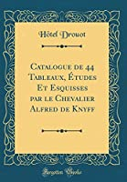 Catalogue de 44 Tableaux, Études Et Esquisses Par Le Chevalier Alfred de Knyff (Classic Reprint)