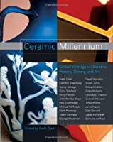 Ceramic Millennium: Critical Writings on Ceramic History, Theory And Art