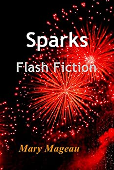 Sparks: Flash Fiction by [Mageau, Mary]