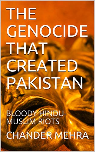 THE GENOCIDE THAT CREATED PAKISTAN: BLOODY HINDU-MUSLIM