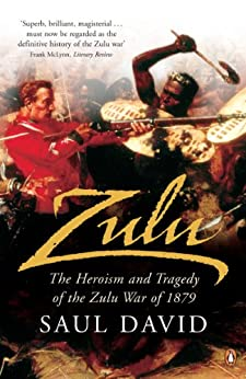 Zulu: The Heroism and Tragedy of the Zulu War of 1879 by [David, Saul]