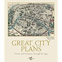 Great City Plans: Visions and Evolutions Through the Ages: Visions and Evolution Through the Ages