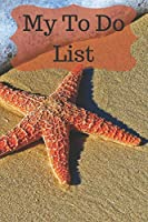 My To Do List: 6 x 9 inches - 75 pages of to do lists - Starfish Cover