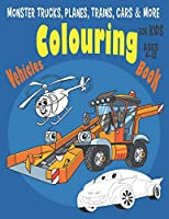 Monster Trucks, Planes, Trains, Cars & More Vehicles Colouring Book for Kids Ages 4-12: 48 Pages Fun and Cute Colouring book for Boys, Girls, Kids & Toddlers ages 4-8, 5-12 (Trucks, Planes, Trains, Cars coloring book)
