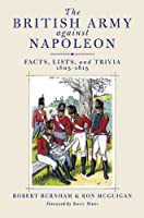 The British Army Against Napoleon: Facts, Lists, and Trivia 1805-1815